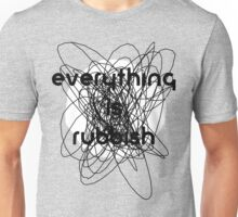 Everything is Rubbish -monochrome Unisex T-Shirt