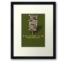 If You Ain't Where You Are, You're Nowhere Framed Print