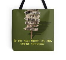 If You Ain't Where You Are, You're Nowhere Tote Bag