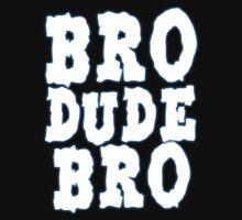 Bro Dude Bro Shirt (DarK Version) by ibukimasta