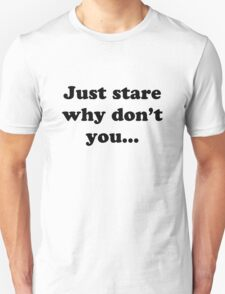 Just Stare... T-Shirt
