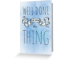 Well Done for Doing the Thing Greeting Card