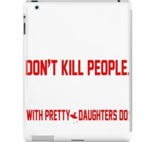 Guns Don't Kill people Dad's With Pretty Daughters Do - T Shirts & Accessories iPad Case/Skin