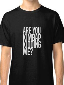 Are You Kimbap Kidding Me? Classic T-Shirt