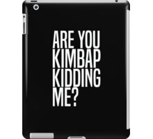 Are You Kimbap Kidding Me? iPad Case/Skin