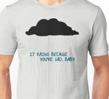 Because You're Sad, Baby Unisex T-Shirt