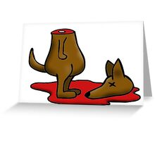 Dead Dog (decapitated) Greeting Card