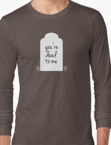 You're Dead to Me T-Shirt