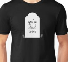 You're Dead to Me Unisex T-Shirt