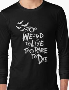 Too weird to live... (White) Long Sleeve T-Shirt
