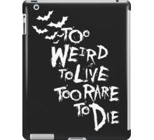 Too weird to live... (White) iPad Case/Skin