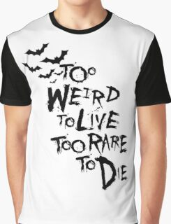 Too weird to live... Graphic T-Shirt