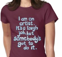 Somebody's got to do it.  Womens Fitted T-Shirt