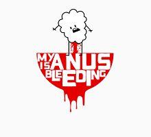 My anus is bleeding Unisex T-Shirt