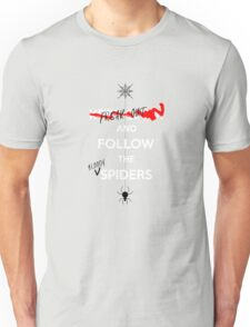 Follow the spiders! Unisex T-Shirt
