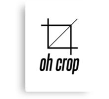 Oh Crop Canvas Print