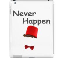 Never Happen iPad Case/Skin