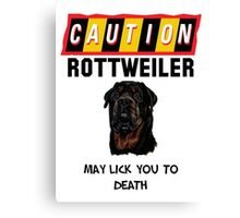 Caution Rottweiler May Lick You To Death Canvas Print