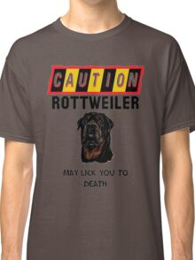 Caution Rottweiler May Lick You To Death Classic T-Shirt