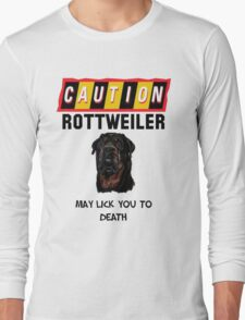 Caution Rottweiler May Lick You To Death Long Sleeve T-Shirt