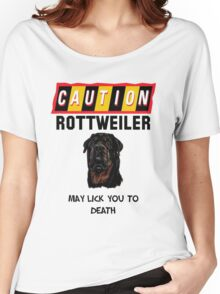 Caution Rottweiler May Lick You To Death Women's Relaxed Fit T-Shirt