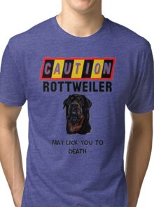 Caution Rottweiler May Lick You To Death Tri-blend T-Shirt