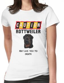 Caution Rottweiler May Lick You To Death Womens Fitted T-Shirt