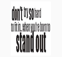 Don't try so hard to fit in.. When you're born to stand out by Rabecca Primeau