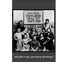 """Lips That Touch Liquor Shall Not Touch Ours"" Photographic Print"