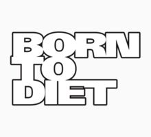 Born To Diet by TexTs