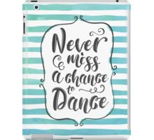 Never miss a chance to dance iPad Case/Skin