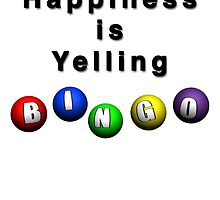 Happiness Is Yelling BINGO by Scott Ruhs