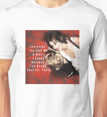 Every Time You Call Me A Bitch.... Unisex T-Shirt