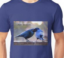 Just because... Unisex T-Shirt