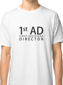 First Assistant Director  Classic T-Shirt
