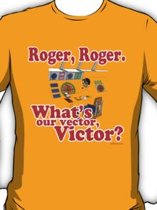 Roger, Roger, What's Your Vector Victor T-Shirt
