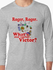 Roger, Roger, What's Your Vector Victor Long Sleeve T-Shirt