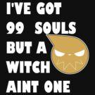 I've got 99 souls but a witch aint one by JCB123JCB