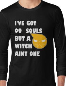 I've got 99 souls but a witch aint one Long Sleeve T-Shirt