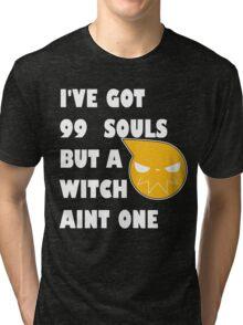 I've got 99 souls but a witch aint one Tri-blend T-Shirt