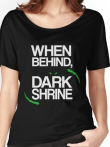 When Behind, Dark Shrine Women's Relaxed Fit T-Shirt