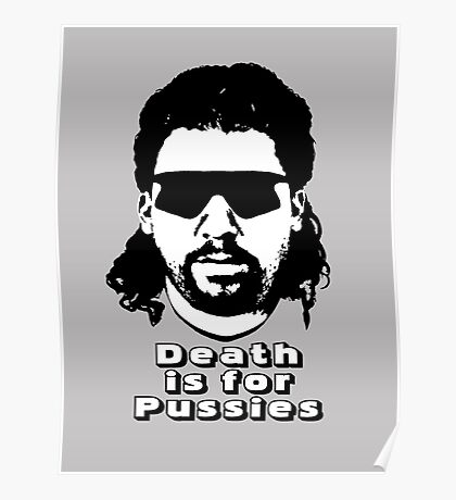 """Kenny Powers """"Death is for Pussies!"""" Poster"""