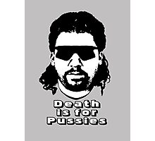 "Kenny Powers ""Death is for Pussies!"" Photographic Print"