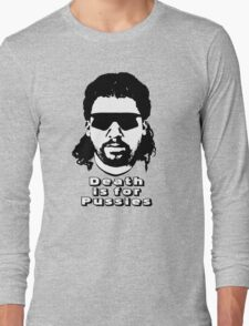 "Kenny Powers ""Death is for Pussies!"" Long Sleeve T-Shirt"