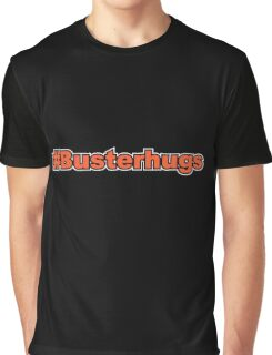 #Busterhugs Graphic T-Shirt