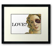 LOVE?  Framed Print