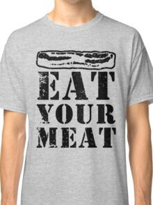 Bacon Fun! Eat Your Meat and Forget the Pudding Classic T-Shirt