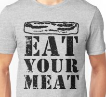 Bacon Fun! Eat Your Meat and Forget the Pudding Unisex T-Shirt