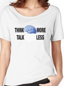 THINK MORE TALK LESS Women's Relaxed Fit T-Shirt