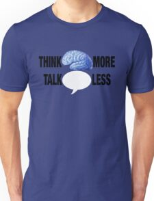 THINK MORE TALK LESS Unisex T-Shirt